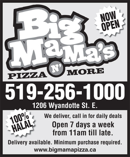 Big Mama's Pizza N' More (519-256-1000) - Display Ad - PIZZAMORE -1000 NOWOPEN 1206 Wyandotte St. E. We deliver, call in for daily deals 100%HALAL519-256 Open 7 days a week from 11am till late. Delivery available. Minimum purchase required. www.bigmamapizza.ca