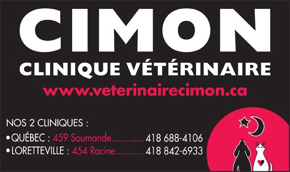 Clinique Vétérinaire Cimon (418-842-6933) - Annonce illustrée======= - www.veterinairecimon.ca NOS 2 CLINIQUES : QUÉBEC : 459 Soumande............. 418 688-4106 LORETTEVILLE : 454 Racine........... 418 842-6933