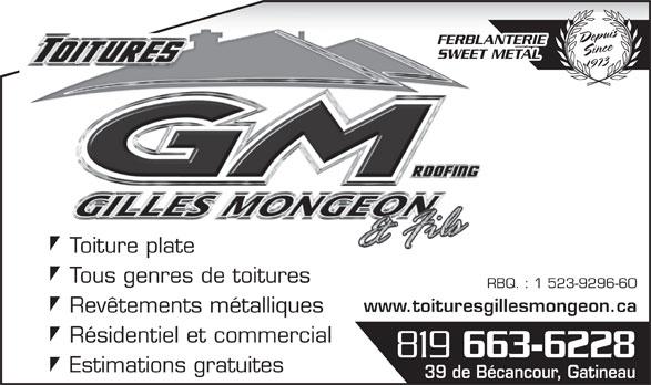 Toitures Gilles Mongeon (819-663-6228) - Annonce illustrée======= - Estimations gratuites 39 de Bécancour, Gatineau DepuisSince1973 FERBLANTERIE SWEET METAL Toiture plateToiture plate Tous genres de toitures RBQ. : 1 523-9296-60 www.toituresgillesmongeon.ca Revêtements métalliques Résidentiel et commercial 819 663-6228 Estimations gratuites 39 de Bécancour, Gatineau DepuisSince1973 FERBLANTERIE SWEET METAL Toiture plateToiture plate Tous genres de toitures RBQ. : 1 523-9296-60 www.toituresgillesmongeon.ca Revêtements métalliques Résidentiel et commercial 663-6228 819