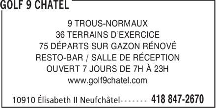 Golf 9 Chatel (418-847-2670) - Annonce illustrée======= - 9 TROUS-NORMAUX 36 TERRAINS D'EXERCICE 75 DÉPARTS SUR GAZON RÉNOVÉ RESTO-BAR / SALLE DE RÉCEPTION OUVERT 7 JOURS DE 7H À 23H www.golf9chatel.com
