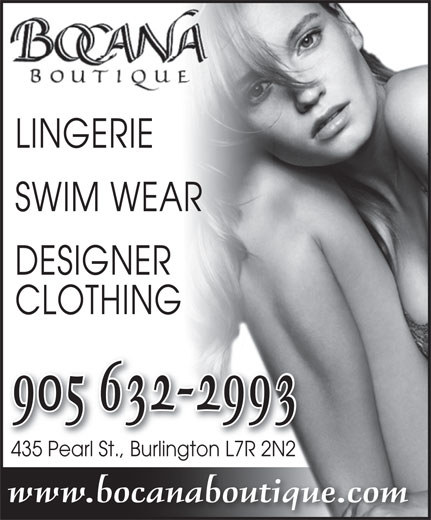 Bocana Boutique (905-632-2993) - Display Ad - LINGERIE SWIM WEAR DESIGNER CLOTHING 905 632-2993 435 Pearl St., Burlington L7R 2N2435 Pearl StBurlingto 2N2n L7R www.bocanaboutique.com