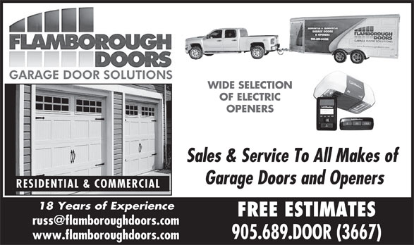 Flamborough Doors (905-689-3667) - Display Ad - WIDE SELECTION OF ELECTRIC OPENERS Sales & Service To All Makes of Garage Doors and Openers RESIDENTIAL & COMMERCIAL 18 Years of Experience FREE ESTIMATES 905.689.DOOR (3667) www.flamboroughdoors.com WIDE SELECTION OF ELECTRIC OPENERS Sales & Service To All Makes of Garage Doors and Openers RESIDENTIAL & COMMERCIAL 18 Years of Experience FREE ESTIMATES 905.689.DOOR (3667) www.flamboroughdoors.com