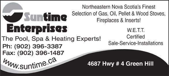 Suntime Enterprises (902-396-3387) - Annonce illustrée======= - Northeastern Nova Scotia s Finest Selection of Gas, Oil, Pellet & Wood Stoves, Fireplaces & Inserts! W.E.T.T. Certified Sale-Service-Installations Ph: (902) 396-3387 Fax: (902) 396-1487 www.suntime.ca 4687 Hwy # 4 Green Hill