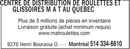 Centre de Distribution de Roulettes & Glissoires M A T (514-334-6610) - Annonce illustrée======= - Plus de 5 millions de pièces en inventaire Livraison gratuite (achat minimum requis) www.matroulettes.com