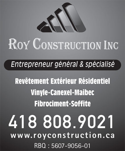 Roy Construction (418-808-9021) - Annonce illustrée======= - Vinyle-Canexel-Maibec Revêtement Extérieur Résidentiel Fibrociment-Soffite 418 808.9021 www.royconstruction.ca RBQ : 5607-9056-01 Entrepreneur général & spécialisé