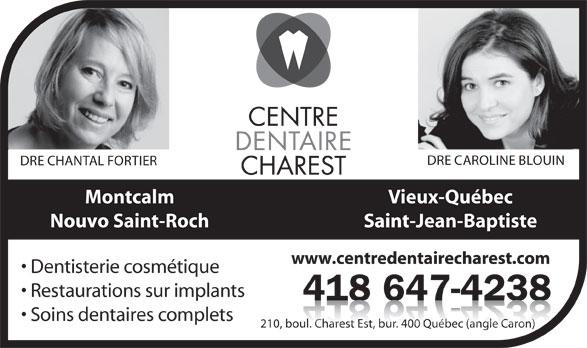 Centre Dentaire Charest (418-647-4238) - Annonce illustrée======= - DRE CAROLINE BLOUIN DRE CHANTAL FORTIER Vieux-QuébecMontcalm Saint-Jean-BaptisteNouvo Saint-Roch www.centredentairecharest.com Dentisterie cosmétique Restaurations sur implants 418 647-4238418647423 Soins dentaires complets 210, boul. Charest Est, bur. 400 Québec (angle Caron)oul. Charest Est, bu. 40uébec (angle Caron)