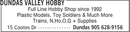 Dundas Valley Hobby (905-628-9156) - Display Ad - Full Line Hobby Shop since 1992 Plastic Models, Toy Soldiers & Much More Trains, N,Ho,O,G + Supplies
