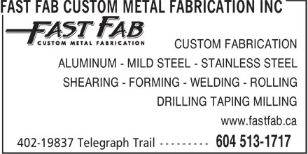Fast Fab Custom Metal Fabrication Inc (604-513-1717) - Annonce illustrée======= - ALUMINUM - MILD STEEL - STAINLESS STEEL SHEARING - FORMING - WELDING - ROLLING DRILLING TAPING MILLING www.fastfab.ca CUSTOM FABRICATION CUSTOM FABRICATION ALUMINUM - MILD STEEL - STAINLESS STEEL SHEARING - FORMING - WELDING - ROLLING DRILLING TAPING MILLING www.fastfab.ca