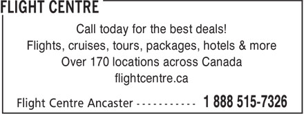 Flight Centre (1-888-515-7326) - Display Ad - Call today for the best deals! Flights, cruises, tours, packages, hotels & more Over 170 locations across Canada flightcentre.ca