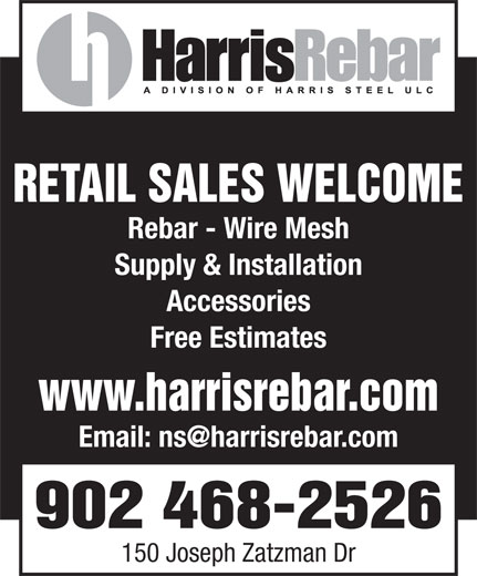 Harris Rebar (902-468-2526) - Display Ad - Supply & Installation Accessories Free Estimates www.harrisrebar.com 902 468-2526 150 Joseph Zatzman Dr RETAIL SALES WELCOME Rebar - Wire Mesh