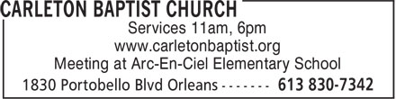 Carleton Baptist Church (613-830-7342) - Display Ad - Services 11am, 6pm www.carletonbaptist.org Meeting at Arc-En-Ciel Elementary School