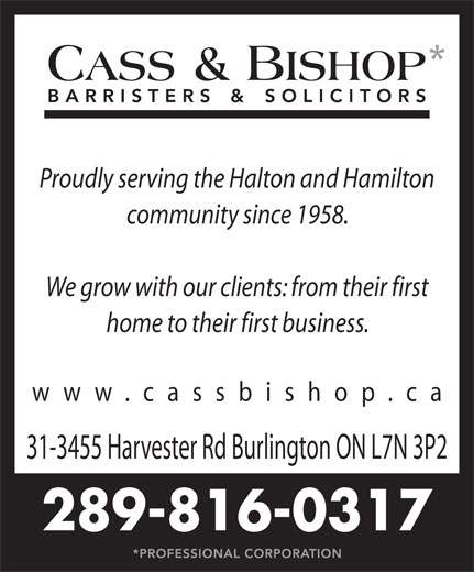 Cass & Bishop (905-632-7744) - Display Ad - 31-3455 Harvester Rd Burlington ON L7N 3P2 289-816-0317 Proudly serving the Halton and Hamilton community since 1958. We grow with our clients: from their first home to their first business. www.cassbishop.c