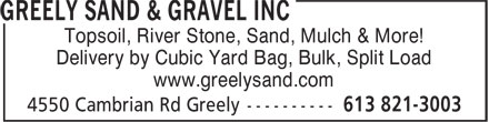 Greely Sand & Gravel Inc (613-821-3003) - Display Ad - Topsoil, River Stone, Sand, Mulch & More! Delivery by Cubic Yard Bag, Bulk, Split Load www.greelysand.com
