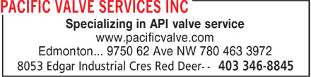 Pacific Valve Services Inc (403-346-8845) - Display Ad - Specializing in API valve service www.pacificvalve.com Edmonton... 9750 62 Ave NW 780 463 3972