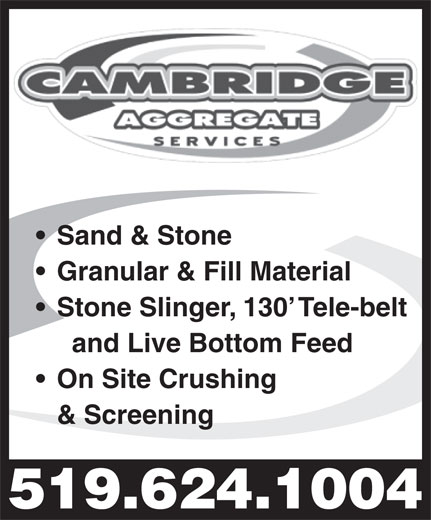 Cambridge Aggregate Services (519-624-1004) - Display Ad - Sand & Stone Granular & Fill Material Stone Slinger, 130  Tele-belt and Live Bottom Feed On Site Crushing & Screening 519.624.1004