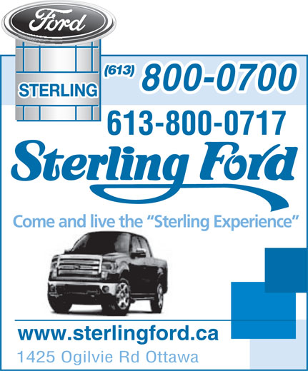Sterling Ford Sales (613-741-3720) - Display Ad - 800-0700 (613) 613-800-0717 Come and live the  Sterling Experience www.sterlingford.ca 1425 Ogilvie Rd Ottawa
