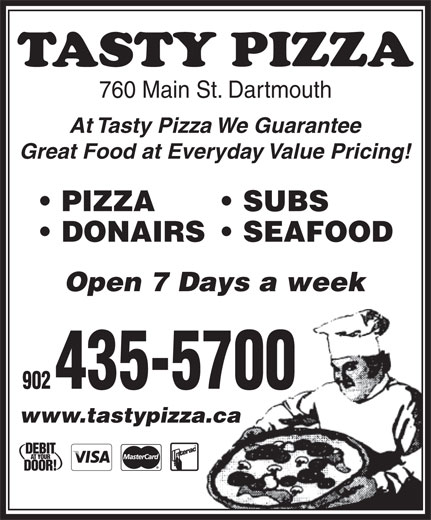 Tasty Pizza (902-435-5700) - Annonce illustrée======= - 760 Main St. Dartmouth At Tasty Pizza We Guarantee Great Food at Everyday Value Pricing! PIZZA SUBS DONAIRS  SEAFOOD Open 7 Days a week 902 435-5700 www.tastypizza.caza.ca