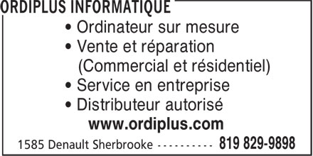 Ordiplus Informatique (819-829-9898) - Annonce illustrée======= - • Ordinateur sur mesure • Vente et réparation (Commercial et résidentiel) • Service en entreprise • Distributeur autorisé www.ordiplus.com