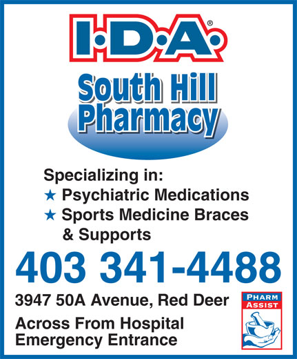South Hill Pharmacy (403-341-4488) - Display Ad - PharmacyPharmacy South Hill Psychiatric Medications Specializing in: Sports Medicine Braces & Supports 403 341-4488 3947 50A Avenue, Red Deer Across From Hospital Emergency Entrance