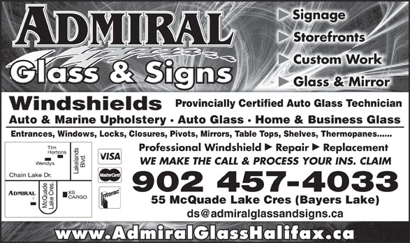 Admiral Glass & Signs (902-457-4033) - Display Ad - þ þ Signage þ Storefronts þ Custom Work þ Glass & Mirror Provincially Certified Auto Glass Technicianlly Certified Auto Glass Technician Windshields Auto & Marine Upholstery · Auto Glass · Home & Business Glasslass · Home & Business Glass Entrances, Windows, Locks, Closures, Pivots, Mirrors, Table Tops, Shelves, Thermopanes......rors, Table Tops, Shelves, Thermopanes...... þþ Professional Windshield  Repair  Replacement WE MAKE THE CALL & PROCESS YOUR INS. CLAIM 902 457-4033 55 McQuade Lake Cres (Bayers Lake) www.AdmiralGlassHalifax.ca Signage þ Storefronts þ Custom Work þ Glass & Mirror www.AdmiralGlassHalifax.ca Provincially Certified Auto Glass Technicianlly Certified Auto Glass Technician Windshields Auto & Marine Upholstery · Auto Glass · Home & Business Glasslass · Home & Business Glass Entrances, Windows, Locks, Closures, Pivots, Mirrors, Table Tops, Shelves, Thermopanes......rors, Table Tops, Shelves, Thermopanes...... þþ Professional Windshield  Repair  Replacement WE MAKE THE CALL & PROCESS YOUR INS. CLAIM 902 457-4033 55 McQuade Lake Cres (Bayers Lake)