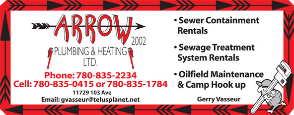 Arrow Plumbing & Heating (780-835-2234) - Annonce illustrée======= - Sewer Containment Rentals Sewage Treatment System Rentals Oilfield Maintenance Phone: 780-835-2234 Cell: 780-835-0415 or 780-835-1784 & Camp Hook up 11729 103 Ave Gerry Vasseur