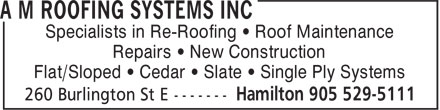 A M Roofing Systems Inc (905-529-5111) - Display Ad - Specialists in Re-Roofing • Roof Maintenance Repairs • New Construction Flat/Sloped • Cedar • Slate • Single Ply Systems