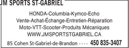 Jm Sports St-Gabriel (450-835-3407) - Display Ad - HONDA-Columbia-Kymco-Echo Vente-Achat-Échange-Entretien-Réparation Moto-VTT-Scooter-Produits Mécaniques WWW.JMSPORTSTGABRIEL.CA