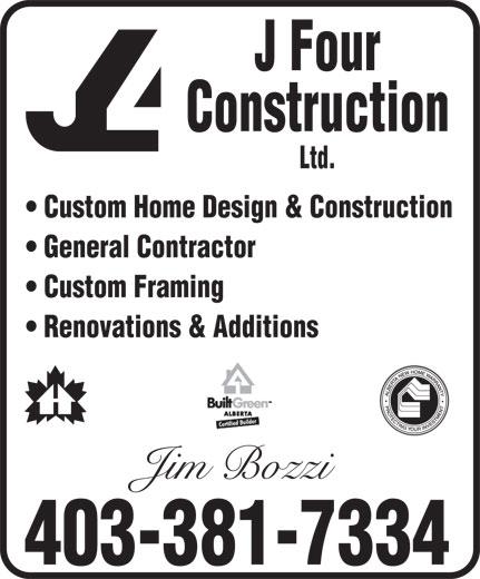 J 4 Construction Ltd (403-381-7334) - Annonce illustrée======= - J Four Construction Ltd. Custom Home Design & Construction General Contractor Custom Framing Renovations & Additions Jim Bozzi 403-381-7334