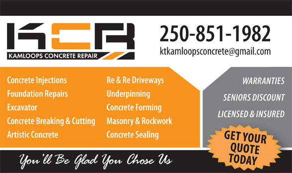 Kamloops Concrete Repair (250-851-1982) - Annonce illustrée======= - 250-851-1982 Concrete Injections Re & Re Driveways WARRANTIES Foundation Repairs Underpinning SENIORS DISCOUNT Excavator Concrete Forming LICENSED & INSURED Concrete Breaking & Cutting Masonry & Rockwork Artistic Concrete Concrete Sealing G EQTU YOUR TODOTE AY