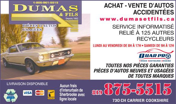 Dumas & Fils Pièces D'Autos Usagées (819-875-5515) - Annonce illustrée======= - 819 875-5515 www.arpac.org Partenaire de la planète www.dumasetfils.ca Depuis 1982 www.dumasetfils.ca LUNDI AU VENDREDI DE 8H À 17H   SAMEDI DE 9H À 12H PIÈCES D AUTOS NEUVES ET USAGÉES SERVICE INFORMATISÉ DE TOUTES MARQUES RELIÉ À 125 AUTRES RECYCLEURS Association des Recycleurs de Pièces d Autos et de Camions du Québec