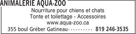 Animalerie Aqua-Zoo (819-246-3535) - Annonce illustrée======= - Nourriture pour chiens et chats Tonte et toilettage - Accessoires www.aqua-zoo.ca Nourriture pour chiens et chats Tonte et toilettage - Accessoires www.aqua-zoo.ca