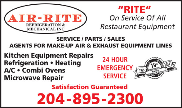 Air-Rite Refrigeration & Mechanical Inc (204-895-2300) - Display Ad - RITE REFRIGERATION & Restaurant Equipment MECHANICAL INC SERVICE / PARTS / SALES AGENTS FOR MAKE-UP AIR & EXHAUST EQUIPMENT LINES Kitchen Equipment Repairs 24 HOUR Refrigeration   Heating 19th2014 EMERGENCY A/C   Combi Ovens SERVICE Microwave Repair Satisfaction Guaranteed 204-895-2300 On Service Of All