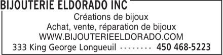 Bijouterie Eldorado Inc (450-468-5223) - Display Ad - WWW.BIJOUTERIEELDORADO.COM Créations de bijoux Achat, vente, réparation de bijoux WWW.BIJOUTERIEELDORADO.COM Créations de bijoux Achat, vente, réparation de bijoux