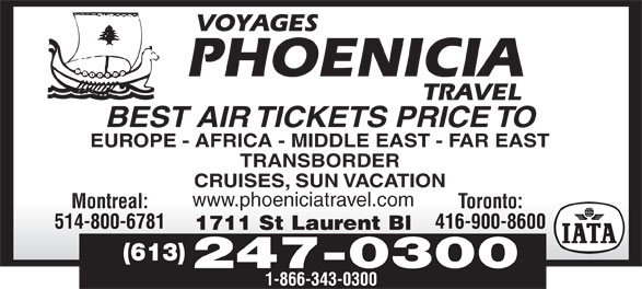Phoenicia Travel (613-247-0300) - Display Ad - BEST AIR TICKETS PRICE TO EUROPE - AFRICA - MIDDLE EAST - FAR EAST TRANSBORDER CRUISES, SUN VACATION www.phoeniciatravel.compoecataeco Toronto:Montreal: 514-800-6781 416-900-8600 S1711SL Blt tLaurentBl1711 St Laurent Bl (613) 247-0300 1-866-343-0300
