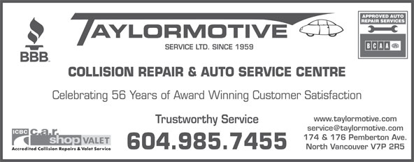 Taylormotive Service Ltd (604-985-7455) - Display Ad - SERVICE LTD. SINCE 1959 COLLISION REPAIR & AUTO SERVICE CENTRE Celebrating 56 Years of Award Winning Customer Satisfaction www.taylormotive.com Trustworthy Service 174 & 176 Pemberton Ave. North Vancouver V7P 2R5 604.985.7455 SERVICE LTD. SINCE 1959 COLLISION REPAIR & AUTO SERVICE CENTRE Celebrating 56 Years of Award Winning Customer Satisfaction www.taylormotive.com Trustworthy Service 174 & 176 Pemberton Ave. North Vancouver V7P 2R5 604.985.7455