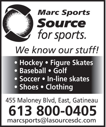 Marc Sports La Source du Sport (819-663-1069) - Display Ad - Hockey   Figure Skates Baseball   Golf Soccer   In-line skates Shoes   Clothing 455 Maloney Blvd, East, Gatineau 613 800-0405
