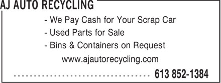 AJ AUTO RECYCLING (613-852-1384) - Annonce illustrée======= - - We Pay Cash for Your Scrap Car - Used Parts for Sale - Bins & Containers on Request www.ajautorecycling.com