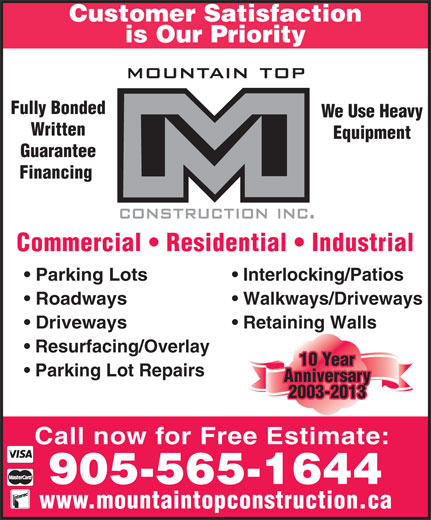 Mountain Top Construction (905-565-1644) - Annonce illustrée======= - Fully Bonded We Use Heavy Written Equipment Guarantee Financing Commercial   Residential   Industrial Parking Lots Interlocking/Patios Roadways Walkways/Driveways Driveways Retaining Walls Resurfacing/Overlay 10 Year Parking Lot Repairs Anniversary 2003-2013 Call now for Free Estimate: 905-565-1644 www.mountaintopconstruction.ca Customer Satisfaction is Our Priority