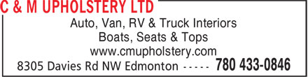 C & M Upholstery Ltd (780-433-0846) - Display Ad - Auto, Van, RV & Truck Interiors Boats, Seats & Tops www.cmupholstery.com