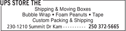 The UPS Store (250-372-5665) - Display Ad - Shipping & Moving Boxes Bubble Wrap • Foam Peanuts • Tape Custom Packing & Shipping