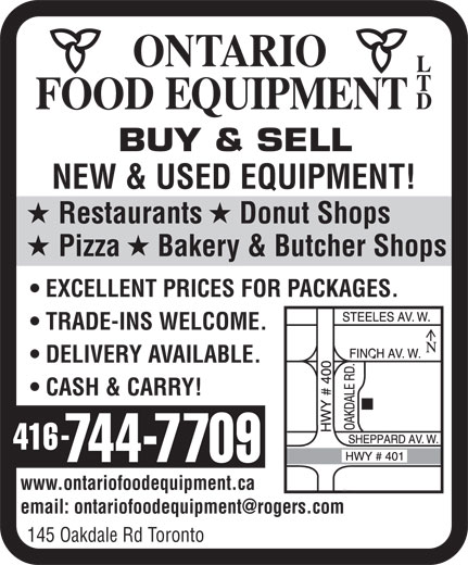 Ontario Food Equipment Ltd (416-744-7709) - Annonce illustrée======= - BUY & SELL BUY & SELL NEW & USED EQUIPMENT! Restaurants     Donut Shops Pizza     Bakery & Butcher Shops EXCELLENT PRICES FOR PACKAGES. TRADE-INS WELCOME. DELIVERY AVAILABLE. CASH & CARRY! www.ontariofoodequipment.ca 145 Oakdale Rd Toronto NEW & USED EQUIPMENT! Restaurants     Donut Shops Pizza     Bakery & Butcher Shops EXCELLENT PRICES FOR PACKAGES. TRADE-INS WELCOME. DELIVERY AVAILABLE. CASH & CARRY! www.ontariofoodequipment.ca 145 Oakdale Rd Toronto
