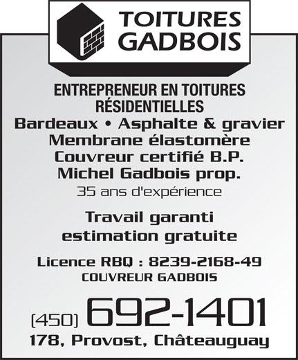 Couvreur Gadbois (450-692-1401) - Annonce illustrée======= - RÉSIDENTIELLES Bardeaux   Asphalte & gravier Membrane élastomère Couvreur certifié B.P. Michel Gadbois prop. 35 ans d'expérience Travail garanti estimation gratuite Licence RBQ : 8239-2168-49 COUVREUR GADBOIS (450) 692-1401 178, Provost, Châteauguay ENTREPRENEUR EN TOITURES