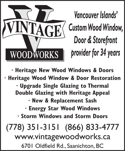 Vintage Woodworks Inc (778-351-3151) - Annonce illustrée======= - Vancouver Islands Custom Wood Window, Door & Storefront provider for 34 years · Heritage New Wood Windows & Doors · Heritage Wood Window & Door Restoration · Upgrade Single Glazing to Thermal Double Glazing with Heritage Appeal · New & Replacement Sash · Energy Star Wood Windows · Storm Windows and Storm Doors (778) 351-3151  (866) 833-4777 www.vintagewoodworks.ca 6701 Oldfield Rd., Saanichton, BC