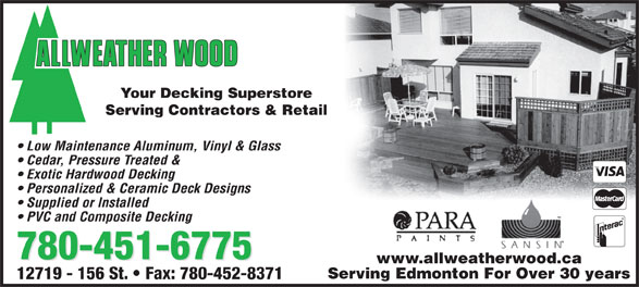 Allweather Wood (780-451-6775) - Annonce illustrée======= - Your Decking Superstore Serving Contractors & Retail Low Maintenance Aluminum, Vinyl & Glass Cedar, Pressure Treated & Exotic Hardwood Decking Personalized & Ceramic Deck Designs Supplied or Installed PVC and Composite Decking 780-451-6775 www.allweatherwood.ca Serving Edmonton For Over 30 years 12719 - 156 St.   Fax: 780-452-8371