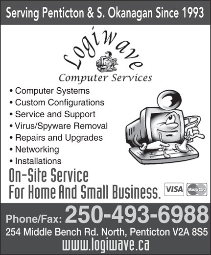 Logiwave Computers (250-493-6988) - Display Ad - Computer Systems Custom Configurations Service and Support Virus/Spyware Removal Repairs and Upgrades Networking Installations Phone/Fax: 250-493-6988 254 Middle Bench Rd. North, Penticton V2A 8S5 Serving Penticton & S. Okanagan Since 1993