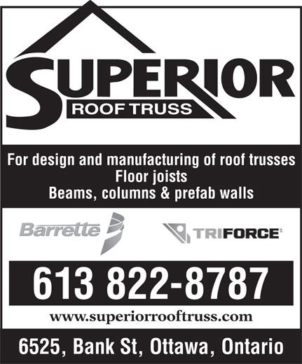Superior Roof Truss (613-822-8787) - Annonce illustrée======= - Floor joists Beams, columns & prefab walls 613 822-8787 www.superiorrooftruss.com 6525, Bank St, Ottawa, Ontario For design and manufacturing of roof trusses ROOF TRUSS ROOF TRUSS For design and manufacturing of roof trusses Floor joists Beams, columns & prefab walls 613 822-8787 www.superiorrooftruss.com 6525, Bank St, Ottawa, Ontario