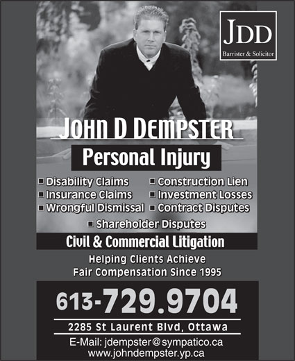 Dempster John (613-729-9704) - Annonce illustrée======= - Disability Claims Construction LienDisa Cons sability Claims nstruction LienDiCo Investment Losses Contract Disputes Shareholder DisputesShar areholder DisputesSh & Helping Clients Achieve Fair Compensation Since 1995 613- 729.9704 2285 St Laurent Blvd, Ottawa www.johndempster.yp.ca Disability Claims Construction LienDisa Cons sability Claims nstruction LienDiCo Investment Losses Contract Disputes Shareholder DisputesShar areholder DisputesSh & Helping Clients Achieve Fair Compensation Since 1995 613- 729.9704 2285 St Laurent Blvd, Ottawa www.johndempster.yp.ca