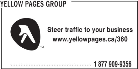 Groupe Pages Jaunes (1-877-909-9356) - Annonce illustrée======= - TM -------------------------------- 1 877 909-9356 YELLOW PAGES GROUP Steer traffic to your business www.yellowpages.ca/360 TM -------------------------------- 1 877 909-9356 YELLOW PAGES GROUP Steer traffic to your business www.yellowpages.ca/360