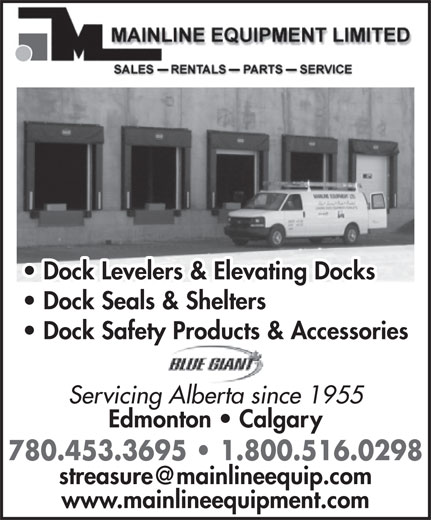 Mainline Equipment Limited (780-453-3695) - Display Ad - Dock Levelers & Elevating Docks Dock Seals & Shelters Dock Safety Products & Accessories Servicing Alberta since 1955 Edmonton   Calgary 780.453.3695   1.800.516.0298 www.mainlineequipment.com Dock Levelers & Elevating Docks Dock Seals & Shelters Dock Safety Products & Accessories Servicing Alberta since 1955 Edmonton   Calgary 780.453.3695   1.800.516.0298 www.mainlineequipment.com