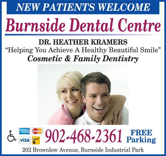 Burnside Dental Centre (902-468-2361) - Display Ad - 202 Brownlow Avenue, Burnside Industrial Park NEW PATIENTS WELCOME Burnside Dental Centre DR. HEATHER KRAMERS Helping You Achieve A Healthy Beautiful Smile Cosmetic & Family Dentistry FREE 902-468-2361 Parking
